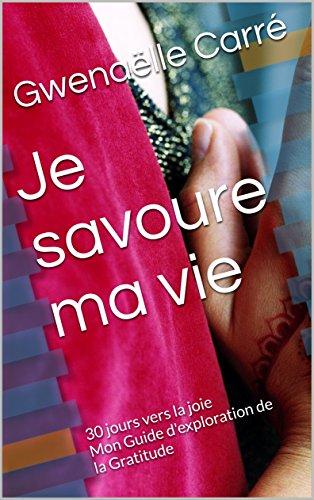 Couverture du livre Je savoure ma vie: 30 jours vers la joie  Mon Guide  d'exploration de la Gratitude (Une vie d'abondance t. 1)