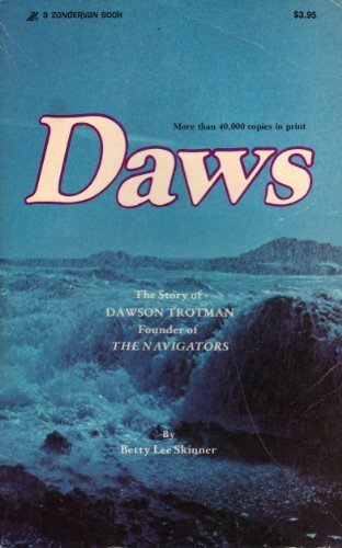 Daws: The Story of Dawson Trotman, Founder of the Navigators by Betty Lee. Skinner (1974-09-01)
