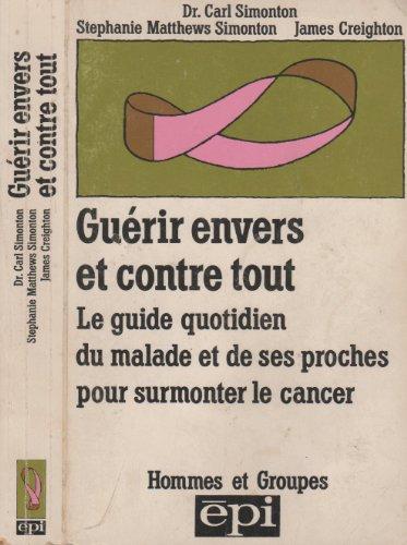 Gurir envers et contre tout : Le guide quotidien du malade et de ses proches pour surmonter le cancer (Hommes et groupes)