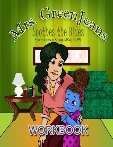 Mrs. GreenJeans Soothes the Blues: An Adult-Guided Children's Workbook Depression Iris