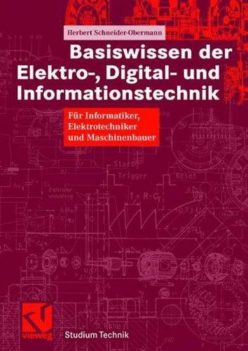 Basiswissen der Elektro- Digital- und Informationstechnik: Für Informatiker, Elektrotechniker und Maschinenbauer (Studium Technik) (German Edition)