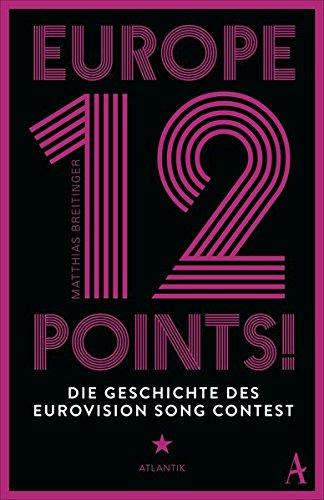 Europe - 12 Points!: Die Geschichte des Eurovision Song Contest