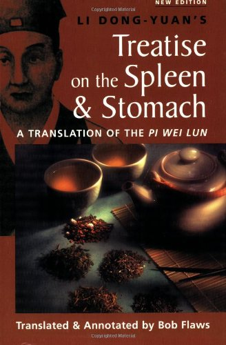 Li Dong-Yuan's Treatise on the Spleen and Stomach: A Translation of the Pi Wei Lun
