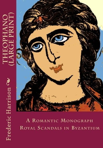THEOPHANO (Large Print): A Romantic Monograph - Royal Scandals in Byzantium