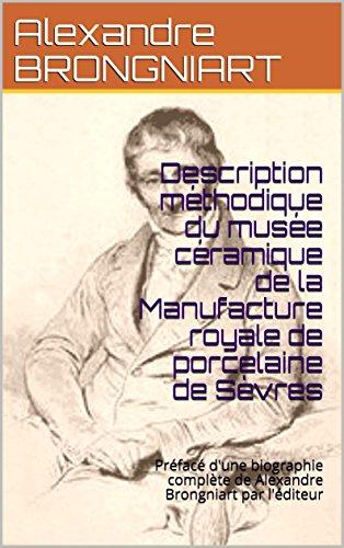 Description méthodique du musée céramique de la Manufacture royale de porcelaine de Sèvres: Préfacé d'une biographie complète de Alexandre Brongniart par l'éditeur par Alexandre BRONGNIART