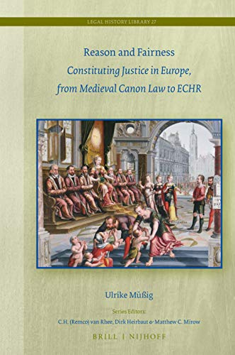 Reason and Fairness: Constituting Justice in Europe, from Medieval Canon Law to Echr (Legal History Library, Band 27) (Medieval Canon Law)
