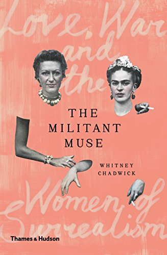 The Militant Muse: Love, War and the Women of Surrealism por Whitney Chadwick