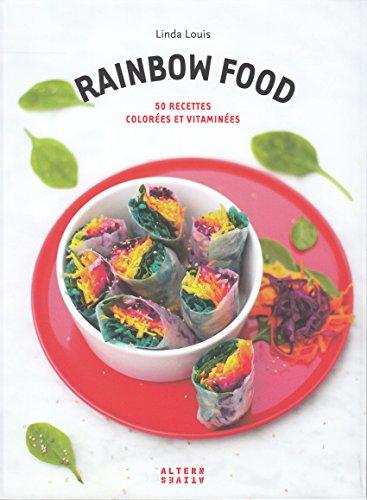 Rainbow food : 50 recettes colorées et vitaminées