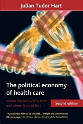 The Political Economy of Health Care: Where the NHS Came from and Where it Could Lead (Health & Society Series)