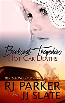 Backseat Tragedies: Hot Car Deaths (English Edition) von [Parker Ph.D., RJ, Slate, JJ]