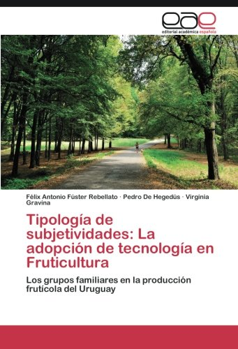 Tipología de subjetividades: La adopción de tecnología en Fruticultura por Fúster Rebellato Félix Antonio