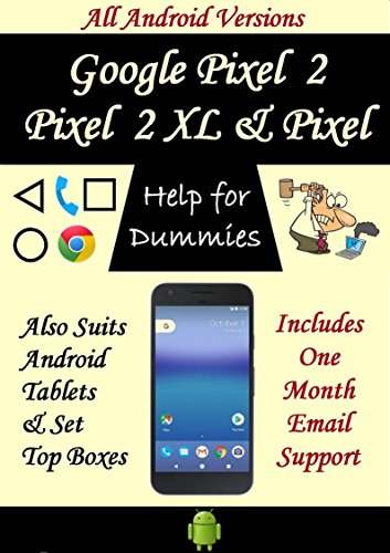 Help for Dummies - Google Pixel 2, Pixel & Pixel XL Phone User Guide: Includes One Month Email Support: All Android Versions (English Edition)