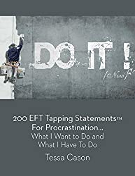 200 EFT Tapping Statements for Procrastination: What I Want to Do, What I Have to Do (English Edition)