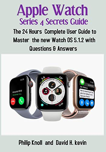 Apple Watch Series 4 Secrets Guide: The 24 hours Complete User ...