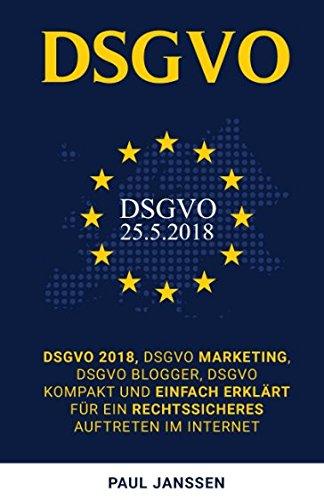 DSGVO:: DSGVO kompakt und einfach erklärt für ein rechtssicheres Auftreten im Internet por Paul Janssen