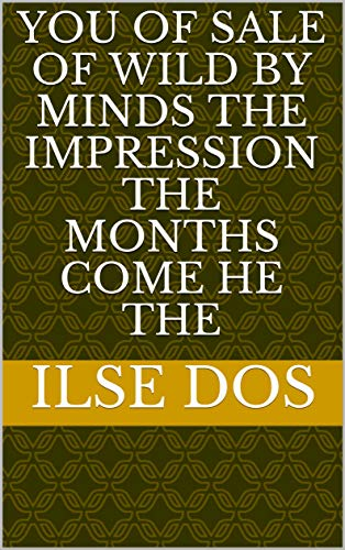 You of sale of wild by minds the impression The months come he the (Italian Edition)