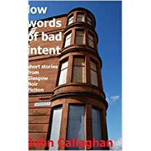 Low Words Of Bad Intent: Short stories from Glasgow Noir Fiction