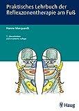 Praktisches Lehrbuch der Reflexzonentherapie am Fuß