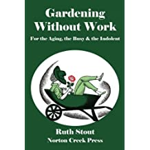 Gardening Without Work: For the Aging, the Busy & the Indolent (Ruth Stout Classics)
