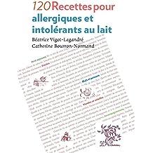 120 Recettes pour allergiques et intolérants au lait