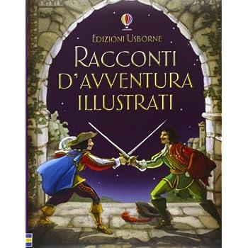 Racconti D'avventura Illustrati. Ediz. Illustrata