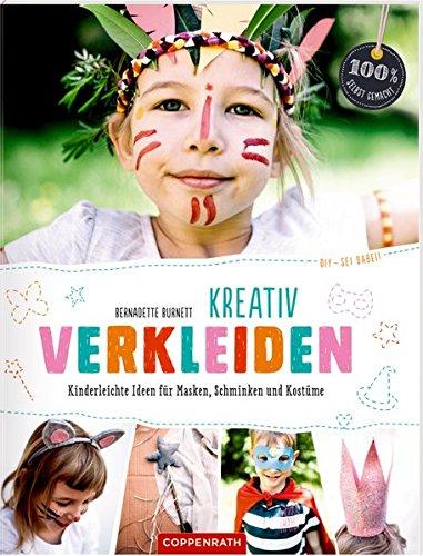 (DIY - sei dabei! Kreativ verkleiden: Kinderleichte Ideen für Masken, Schminken und Kostüme (100% selbst gemacht))