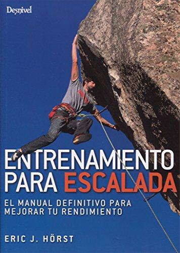 Entrenamiento para escalada. El manual definitivo para mejorar tu rendimiento por Eric Horst