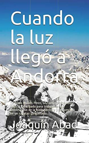 Cuando la luz llegó a Andorra: De cómo Andrés Pérez, un cantero almeriense, llegó al Principado para trabajar en la construcción de la hidroeléctrica y se convirtió en un capataz sanguinario. por Joaquín Abad