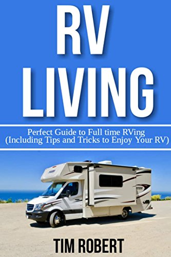 RV Living: Perfect Guide to Full Time RVing (Including Tips and Tricks to Enjoy your RV) (English Edition)