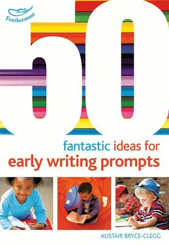 50 Fantastic Ideas for Early Writing Prompts by Alistair Bryce-Clegg (August 13, 2015) Paperback