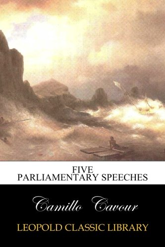 Five parliamentary speeches por Camillo Cavour