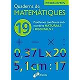 19 Problemes combinats amb naturals i decimals I (Català - Material Complementari - Quaderns De Matemàtiques)