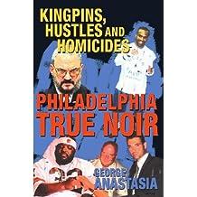 Philadelphia True Noir: Kingpins, Hustles and Homicides by George Anastasia (2010-09-15)