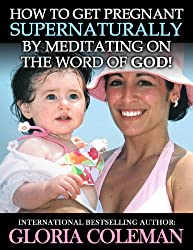 How To Get Pregnant Supernaturally By Meditating On The Word of God!