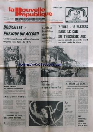 NOUVELLE REPUBLIQUE (LA) [No 10222] du 12/05/1978 - A BRUXELLES / AGRICULTURE FRANCAISE -INCIDENT FRONTALIER SINO-SOVIETIQUE -BOUSSAC LACHE PAR SON ONCLE -ALDO MORO / DES OBSEQUES VILLAGEOISES -MESRINE PRET A TOUT -LE PROBLEME DE L'ECOLE / UNE LONGUE HISTOIRE PAR VEILLET -LES SPORTS / FRANCE ET IRAN -LA DANSE DU PEINTRE / LUDMILLA TCHERINA -PRIX INDUSTRIELS LIBERES DECLARE MONORY -BARRE AU SENAT -