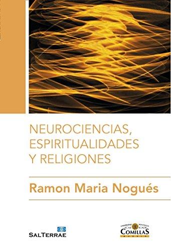 NEUROCIENCIAS, ESPIRITUALIDADES Y RELIGIONES (Ciencia y Religión nº 6) por RAMON MARIA NOGUÉS