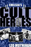 Chelsea's Cult Heroes: Stamford Bridge's 20 Greatest Icons by Leo Moynihan (2005-10-26)