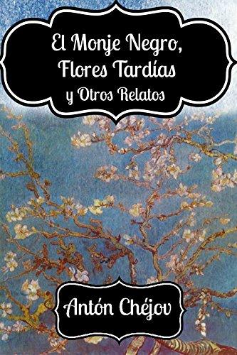 El Monje Negro, Flores Tardías y Otros Relatos de Antón Chéjov por Antón Chéjov
