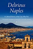 Delirious Naples: A Cultural History of the City of the Sun -