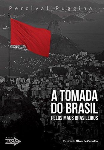 A tomada do Brasil pelos maus brasileiros: Crônicas à margem da história contemporânea...
