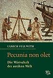 Pecunia non olet - Die Wirtschaft der antiken Welt - Ullrich Fellmeth