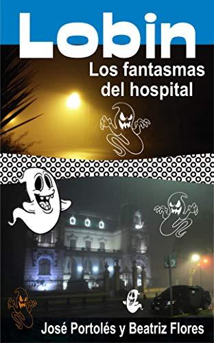 Lobin: Los fantasmas del Hospital eBook: José Portolés, Beatriz ...