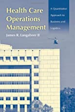 Health Care Operations Management: A Quantitative Approach to Business and Logistics