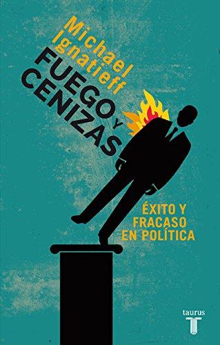 Fuego y cenizas. Éxito y fracaso en política (Pensamiento) por Michael Ignatieff
