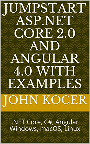JumpStart ASP.NET Core 2.0 and Angular 4.0 with Examples: .NET Core, C#, Angular Windows, macOS, Linux