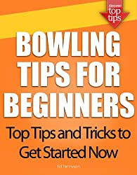 Bowling Tips for Beginners: Top Tips and Tricks to Get Started Now