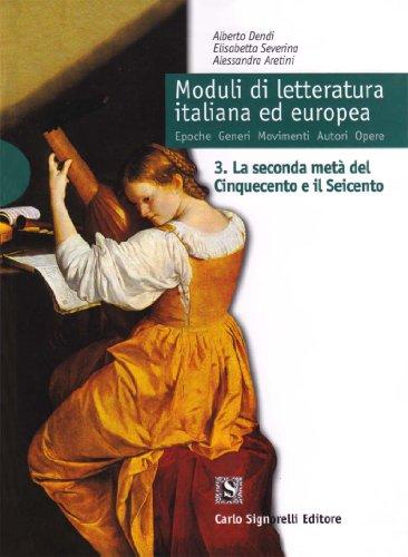 Moduli di letteratura italiana ed europea. La seconda metà del Cinquecento e il Seicento-Il Settecento-La prima metà dell'Ottocento. Con laboratorio. Per il triennio