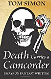 Death Carries a Camcorder: Essays on fantasy writing by Tom Simon (2014-09-09)