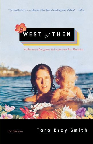 west-of-then-a-mother-a-daughter-and-a-journey-past-paradise-by-tara-bray-smith-2005-10-10