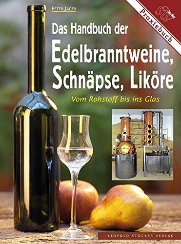 lbranntweine, Schnäpse, Liköre: Vom Rohstoff bis ins Glas ()